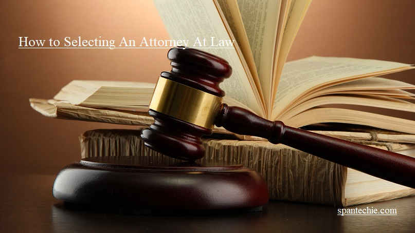 How to Selecting An Attorney At Law